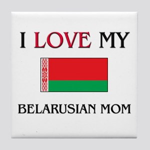I Love My Belarusian Mom Tile Coaster